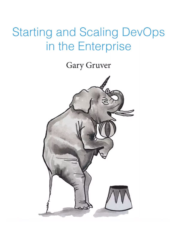 Gary_Gruver_Book_Starting_and_Scaling_DevOps_in_the_Enterprise
